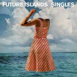 Singles, Future Islands