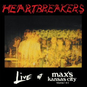 More Images  Heartbreakers* – Live At Max's Kansas City Volumes 1 & 2