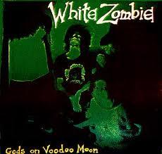 Gods on Voodoo Moon, White Zombie