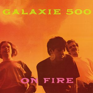 On Fire, Galaxie 500