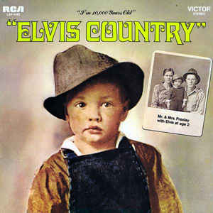 Elvis Country: I'm 10.000 years old
