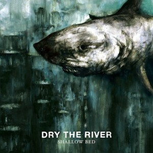 Shallow Bed, Dry the River